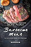 The Hidden Secrets to The Perfect Barbecue Meat: The Taste of Real Barbecue in Your Home (English Edition)