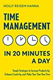 Time Management in 20 Minutes a Day: Simple Strategies to Increase Productivity, Enhance Creativity, and Make...