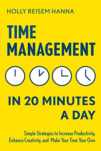 Compare Textbook Prices for Time Management in 20 Minutes a Day: Simple Strategies to Increase Productivity, Enhance Creativity, and Make Your Time Your Own  ISBN 9781641520355 by Reisem Hanna, Holly