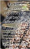 Les plus savoureuses recettes de barbecue allemandes: Des recettes qui transforment votre barbecue en une expérience culinaire (French Edition)