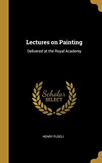 Lectures on Painting: Delivered at the Royal Academy