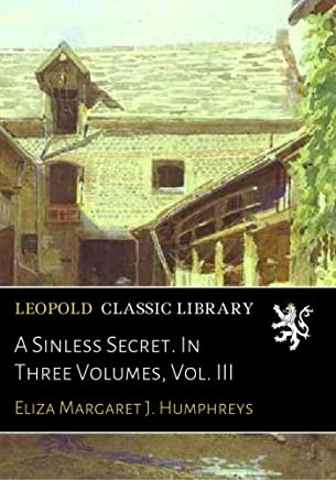 A Sinless Secret. In Three Volumes, Vol. III