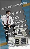 How I Earn $1000 Monthly by Using Blogs to Monetize My Website: Many your website more Monetize by using Blogs as Bridge (English Edition)