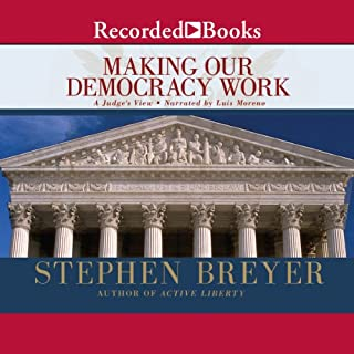 Making Our Democracy Work     A Judge's View              By:                                                                                                                                 Justice Stephen Breyer                               Narrated by:                                                                                                                                 Luis Moreno                      Length: 10 hrs and 17 mins     55 ratings     Overall 4.1