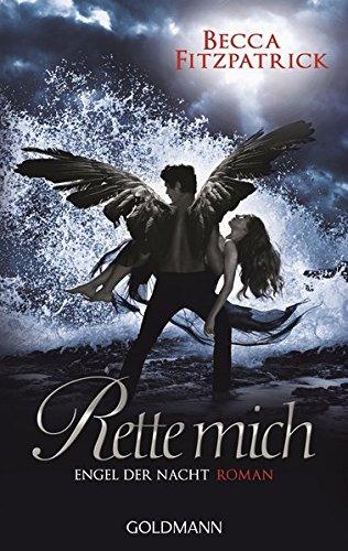 Rette mich: Engel der Nacht 3 - Roman (Die