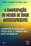 A EMANCIPAÇÃO DO MENOR DE IDADE AUTOSSUFICIENTE: A EMANCIPAÇÃO DA PESSOA NATURAL PREVISTA NO ART. 5º, PARÁGRAFO ÚNICO, INCISO V DO CÓDIGO CIVIL (Portuguese Edition)