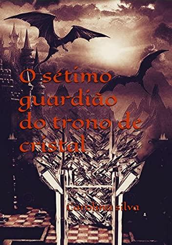 O Sétimo Guardião Do Trono De Cristal (Portuguese Edition)