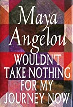 Maya Angelou: Wouldn't Take Nothing for My Journey Now (Hardcover); 1993 Edition
