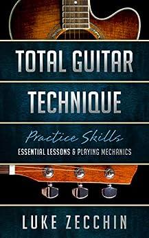 [Luke Zecchin]のTotal Guitar Technique: Essential Lessons & Playing Mechanics (Book + Online Bonus) (English Edition)