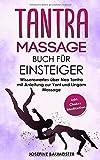 Tantra Massage Buch für Einsteiger: Wissenswertes über Neo Tantra mit Anleitung zur Yoni und Lingam Massage (inkl. Chakra Meditation, Band 2)