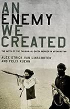 An Enemy We Created: The Myth of the Taliban-Al Qaeda Merger in Afghanistan 1st edition by Strick van Linschoten, Alex, Kuehn, Felix (2012) Hardcover