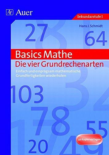 Basics Mathe: Die vier Grundrechenarten: Einfach und einprägsam mathematische Grundfertigkeiten wiederholen (5. bis 10. Klasse)