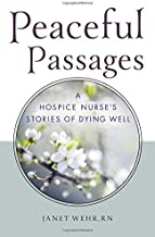 Peaceful Passages: A Hospice Nurse's Stories of Dying Well