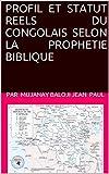 Profil et statut réels du congolais selon la prophétie biblique (French Edition)