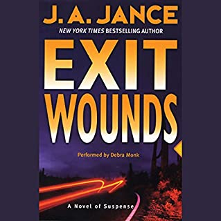 Exit Wounds     A Novel of Suspense              By:                                                                                                                                 J. A. Jance                               Narrated by:                                                                                                                                 Debra Monk                      Length: 5 hrs and 49 mins     Not rated yet     Overall 0.0