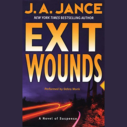 Exit Wounds     A Novel of Suspense              By:                                                                                                                                 J. A. Jance                               Narrated by:                                                                                                                                 Debra Monk                      Length: 5 hrs and 49 mins     150 ratings     Overall 4.3