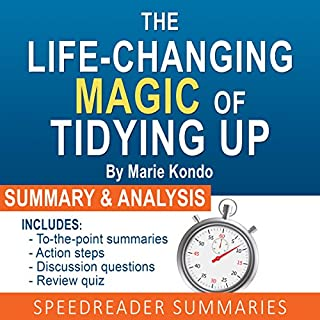 The Life-Changing Magic of Tidying Up by Marie Kondo: The Japanese Art of Decluttering and Organizing: An Action-Steps Summary and Analysis                   Written by:                                                                                                                                 SpeedReader Summaries                               Narrated by:                                                                                                                                 Keli Douglass                      Length: 23 mins     1 rating     Overall 5.0