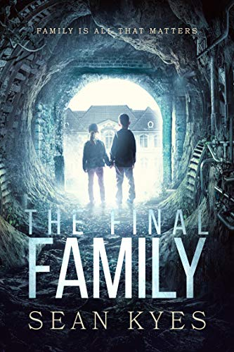 The Final Family (A Post Apocalyptic Thriller): Family is all that matters by [Sean Kyes]
