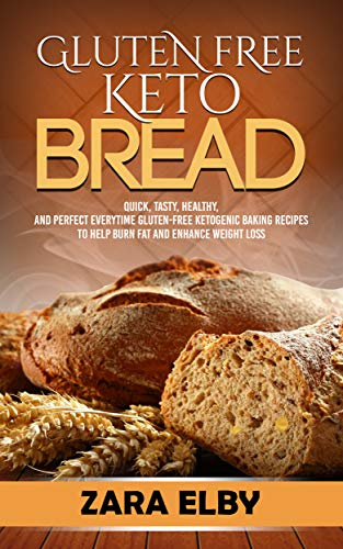Gluten Free Keto Bread: Quick, Tasty, Healthy, and Perfect Every Time Gluten-Free Baking Recipes to Help Burn Fat and Enhance Weight Loss! (English Edition)