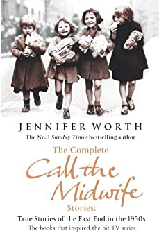 The Complete Call the Midwife Stories: True Stories of the East End in the 1950s (English Edition) par [Jennifer Worth]