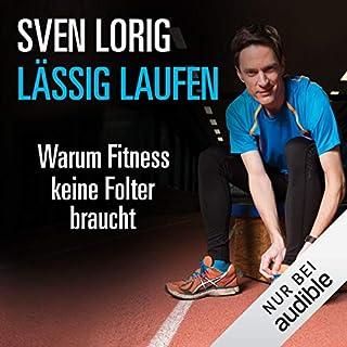 Lässig laufen: Warum Fitness keine Folter braucht                   Autor:                                                                                                                                 Sven Lorig                               Sprecher:                                                                                                                                 Sven Lorig                      Spieldauer: 8 Std. und 31 Min.     235 Bewertungen     Gesamt 4,2