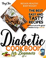 Diabetic Cookbook for beginners: The Best Easy and Tasty recipes with balanced meals and the best food combinations to set up a correct diet and regain healthy bodyweight