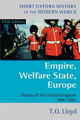 Empire, Welfare State, Europe: History of the United Kingdom 1906-2001 (Short Oxford History of the Modern World)