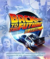 Back to the Future the Ultimate Visual History