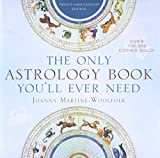 The Only Astrology Book You'll Ever Need - Joanna Martine Woolfolk