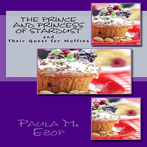 The Prince and Princess of Stardust, and Their Quest for Muffins (Volume 1) audiobook cover art