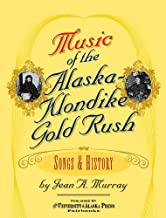 Music of the Alaska-Klondike Gold Rush : Songs and History