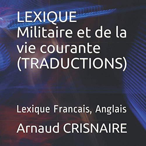 LEXIQUE Militaire et de la vie courante (TRADUCTIONS): Lexique Francais, Anglais