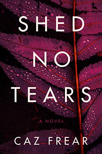Shed No Tears: A Novel (Cat Kinsella Book 3) by [Caz Frear]