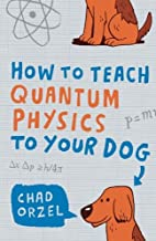 Permalink to How to Teach Quantum Physics to Your Dog PDF