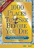 1000 Places To See Before You Die - Limitierte Jubiläumsausgabe: Die neue Lebensliste für den Weltreisenden. Die schönsten Reiseziele und Urlaubsideen ... Die neue Lebensliste fr den Weltreisenden