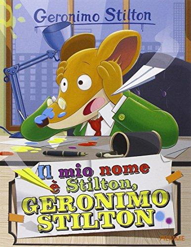 Il mio nome è Stilton, Geronimo Stilton: Il mio nome e Stilton, Geronimo Stilton