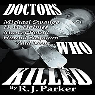 Doctors Who Killed     Case Summaries of 5 Doctors Who Were Serial Killers              By:                                                                                                                                 RJ Parker                               Narrated by:                                                                                                                                 Beth MacEwan                      Length: 2 hrs and 39 mins     14 ratings     Overall 2.8