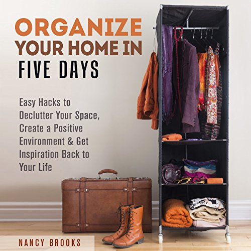 Organize Your Home in Five Days     Easy Hacks to Declutter Your Space, Create a Positive Environment & Get Inspiration Back to Your Life              By:                                                                                                                                 Nancy Brooks                               Narrated by:                                                                                                                                 Renee Brame                      Length: 2 hrs and 4 mins     4 ratings     Overall 2.5