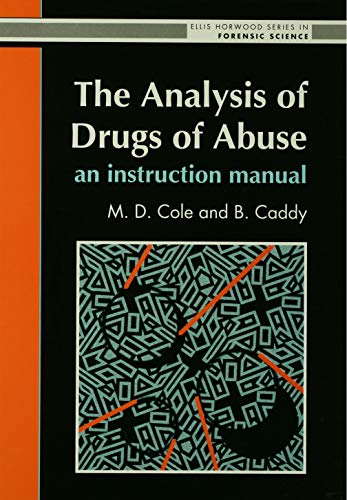 The Analysis Of Drugs Of Abuse: An Instruction Manual (Ellis Horwood Series in Forensic Science) (English Edition)
