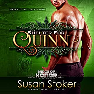 Shelter for Quinn     Badge of Honor - Texas Heroes, Book 13              Written by:                                                                                                                                 Susan Stoker                               Narrated by:                                                                                                                                 Stella Bloom                      Length: 7 hrs     1 rating     Overall 5.0