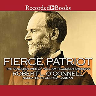 Fierce Patriot     The Tangled Lives of William Tecumseh Sherman              By:                                                                                                                                 Robert O'Connell                               Narrated by:                                                                                                                                 Andrew Garman                      Length: 15 hrs and 3 mins     212 ratings     Overall 4.4