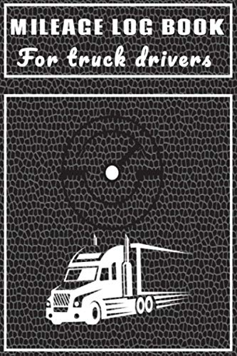 Mileage Log Book For Truck Drivers: Mileage and hours logbook for truckers, lorry drivers and delive