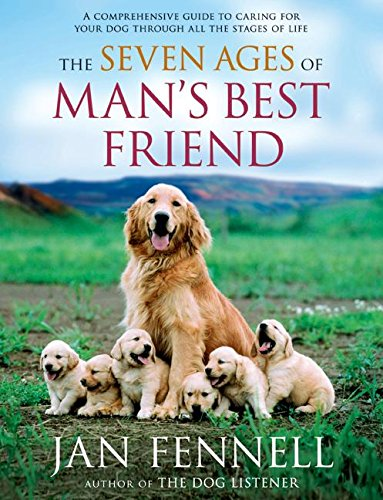 Download The Seven Ages of Man's Best Friend: A Comprehensive Guide to Caring for Your Dog Through All the Stages of Life 0060822201