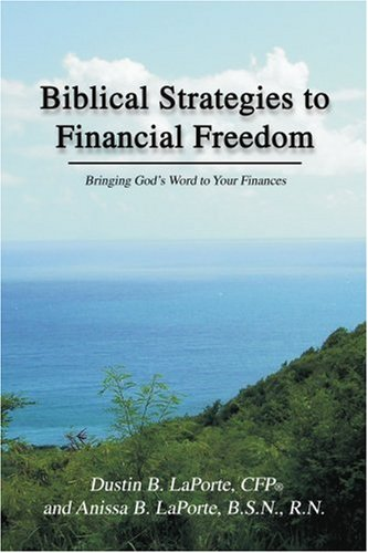 Biblical Strategies to Financial Freedom: Bringing Godýs Word to Your Finances