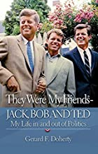 They Were My Friends - Jack, Bob and Ted: My Life In and Out of Politics
