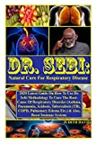 Dr. Sebi: Natural Cure For Respiratory Disease: 2020 Latest Guide On How To Use Dr. Sebi Methodology...