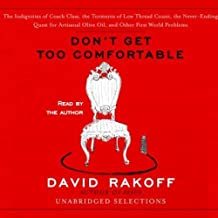 Don't Get Too Comfortable (Unabridged Selections): The Indignities of Coach Class, The Torments of Low Thread Count, The Never- Ending Quest for Artisanal Olive Oil, and Other First World Problems