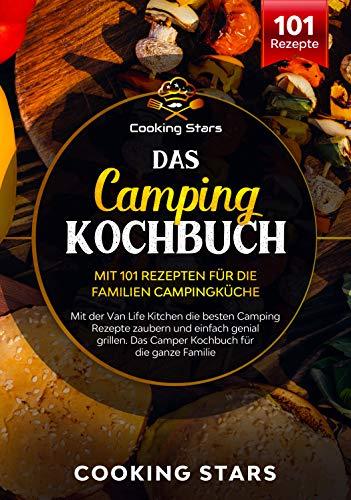 Das Camping Kochbuch – Mit 101 Rezepten für die Familien Campingküche: Mit der Van Life Kitchen die besten Camping Rezepte zaubern und einfach genial grillen. Das Camper Kochbuch für die Familie
