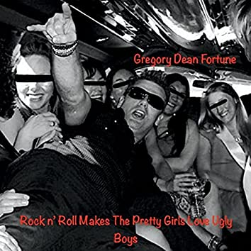 Rock 'n' Roll Makes the Pretty Girls Love Ugly Boys