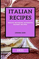 Italian Recipes 2021: Mouth-Watering Authentic Dessert Recipes